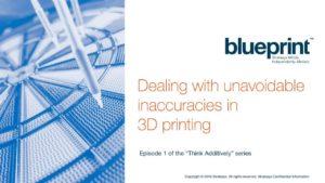 Webinaire Blueprint: Traiter les inexactitudes inévitables dans l'impression 3D